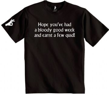 Hope you've had a bloody good week T-Shirt Simply Loveleh Brotherhood
